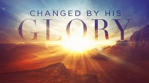 changed by his glory
