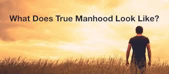 Manhood look like