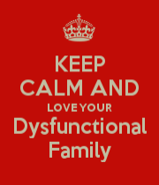 keep-calm-and-love-your-dysfunctional-family-4