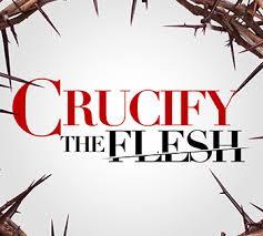 crucify the flesh